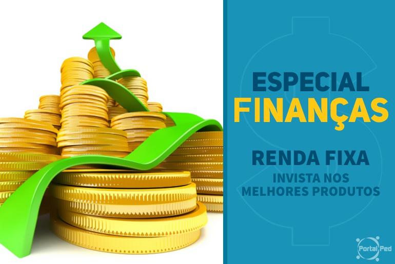 especial financas - renda fixa - invista nos melhores produtos