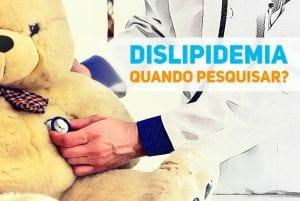dislipidemia quando pesquisar - pediatria