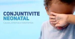 Conjuntivite neonatal - pediatria