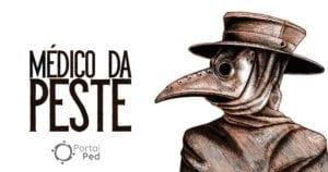 o medico da peste - peste negra bubonica - historia da medicina - portalped - social