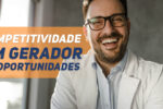 Competitividade: um gerador de oportunidades e desafios para médicos no Brasil